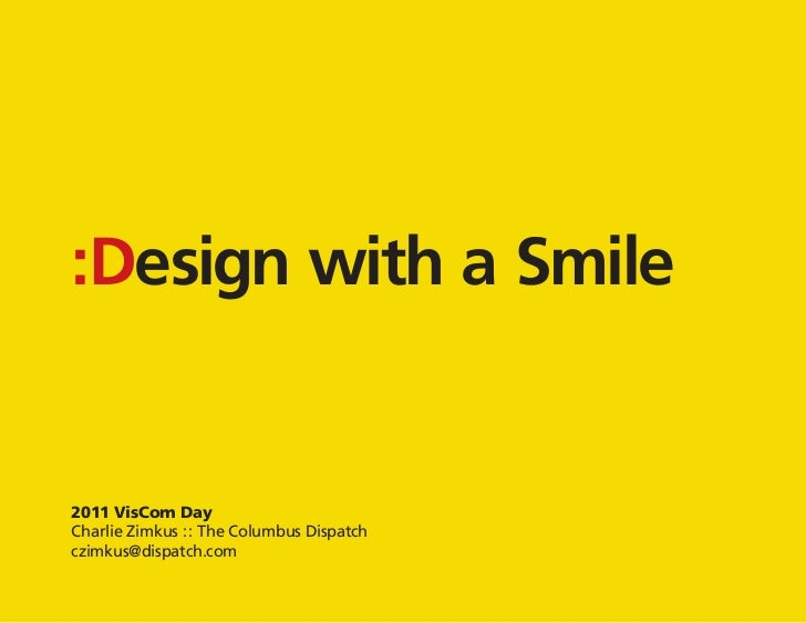 n :Desig milew ith a S    :Design with a Smile    2011 VisCom Day    Charlie Zimkus : : The Columbus Dispatch    czimkus@d...