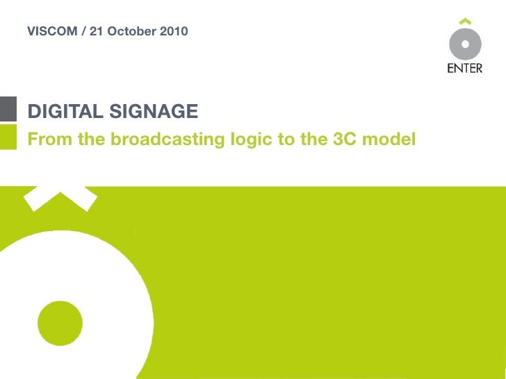 VISCOM / 21 October 2010DIGITAL SIGNAGEFrom the broadcasting logic to the 3C model
