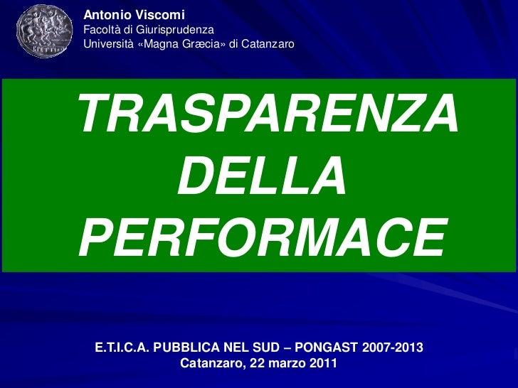 Antonio ViscomiFacoltà di GiurisprudenzaUniversità «Magna Græcia» di CatanzaroTRASPARENZA   DELLAPERFORMACE  E.T.I.C.A. PU...