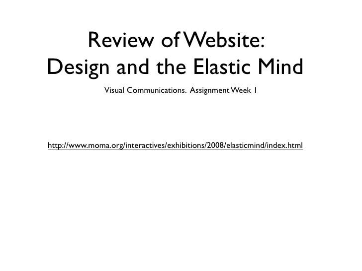 Review of Website: Design and the Elastic Mind                Visual Communications. Assignment Week 1     http://www.moma...