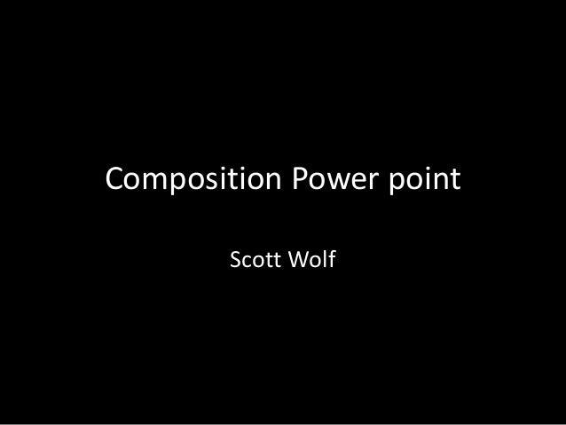 Composition Power point Scott Wolf