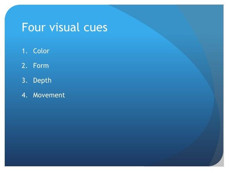 Four visual cues<br />Color<br />Form <br />Depth<br />Movement<br />
