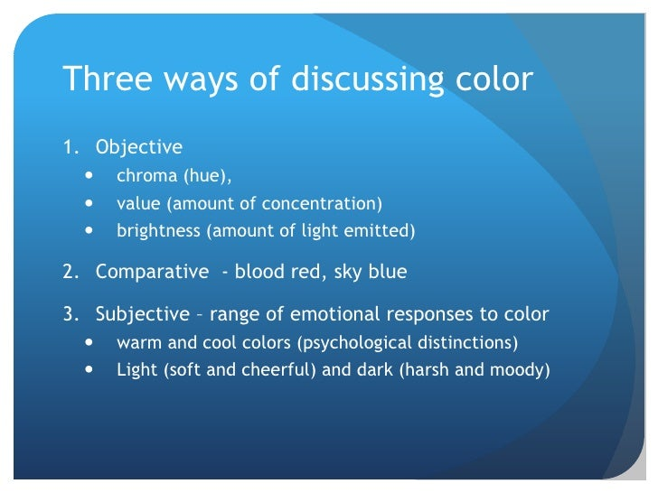 Three ways of discussing color<br />Objective <br />chroma (hue), <br />value (amount of concentration)<br />brightness (a...