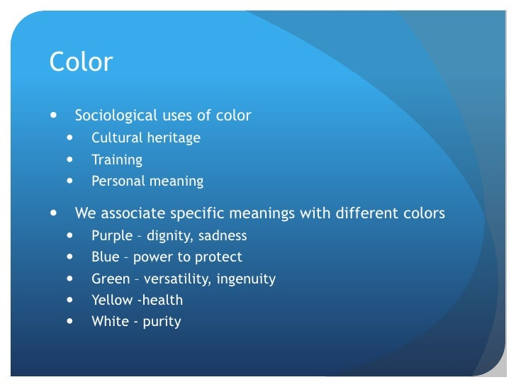 Color<br />Sociological uses of color<br />Cultural heritage<br />Training<br />Personal meaning<br />We associate specifi...