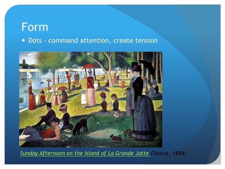 Form<br />Dots – command attention, create tension<br />Sunday Afternoon on the Island of La Grande Jatte (Seurat, 1884) <...