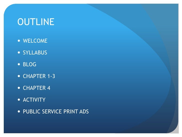 OUTLINE<br />WELCOME<br />SYLLABUS<br />BLOG<br />CHAPTER 1-3<br />CHAPTER 4<br />ACTIVITY<br />PUBLIC SERVICE PRINT ADS<b...
