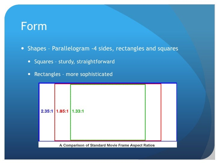 Form<br />Shapes – Parallelogram -4 sides, rectangles and squares<br />Squares – sturdy, straightforward<br />Rectangles –...