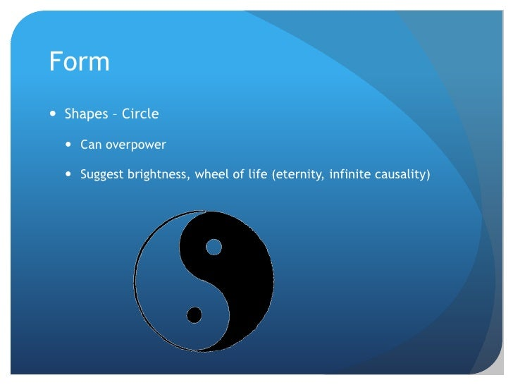 Form<br />Shapes – Circle<br />Can overpower <br />Suggest brightness, wheel of life (eternity, infinite causality)<br />