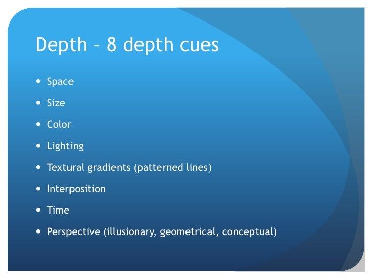 Depth – 8 depth cues<br />Space<br />Size<br />Color<br />Lighting<br />Textural gradients (patterned lines)<br />Interpos...
