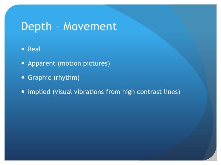 Depth – Movement<br />Real<br />Apparent (motion pictures)<br />Graphic (rhythm)<br />Implied (visual vibrations from high...
