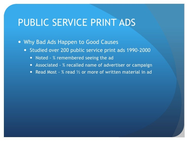 PUBLIC SERVICE PRINT ADS<br />Why Bad Ads Happen to Good Causes<br />Studied over 200 public service print ads 1990-2000<b...