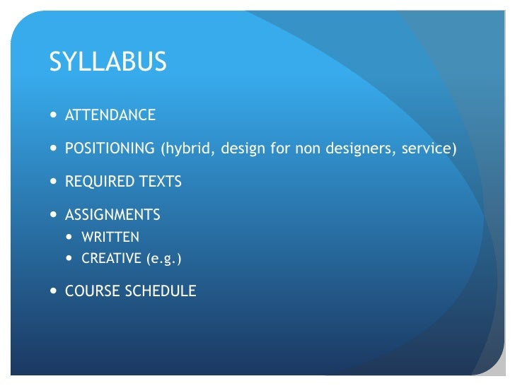 SYLLABUS<br />ATTENDANCE<br />POSITIONING (hybrid, design for non designers, service)<br />REQUIRED TEXTS<br />ASSIGNMENTS...