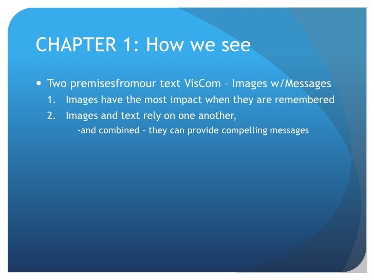 CHAPTER 1: How we see<br />Two premisesfromour text VisCom – Images w/Messages<br />Images have the most impact when they ...