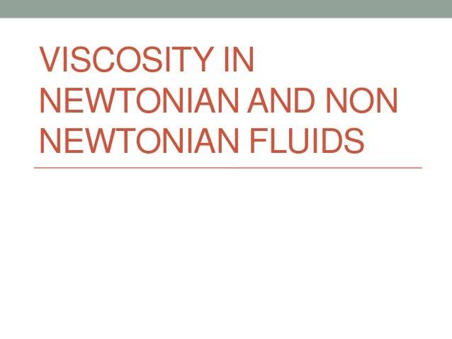 VISCOSITY IN NEWTONIAN AND NON NEWTONIAN FLUIDS