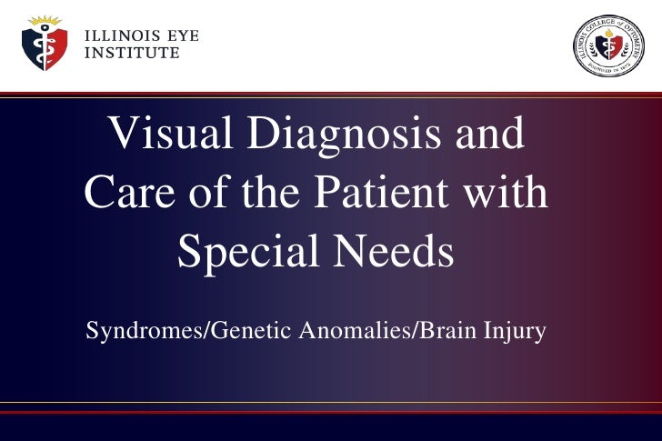 Visual Diagnosis andCare of the Patient with    Special NeedsSyndromes/Genetic Anomalies/Brain Injury