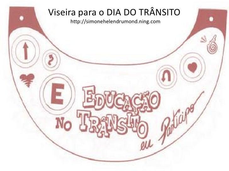 Viseira para o DIA DO TRÂNSITO      http://simonehelendrumond.ning.com