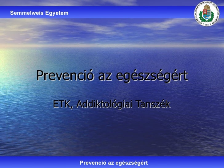 Prevenció az egészségért ETK, Addiktológiai Tanszék Semmelweis Egyetem Prevenció az egészségért