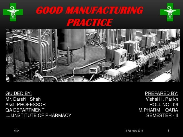 GOOD MANUFACTURING PRACTICE  GUIDED BY: Mr. Darshil Shah Asst. PROFESSOR QA DEPARTMENT L.J.INSTITUTE OF PHARMACY VISH  PRE...