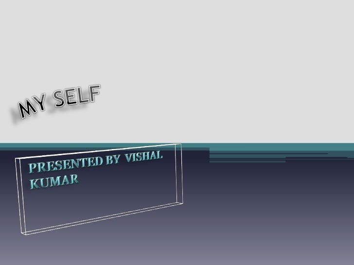 MY SELF<br />PRESENTED BY VISHAL KUMAR<br />