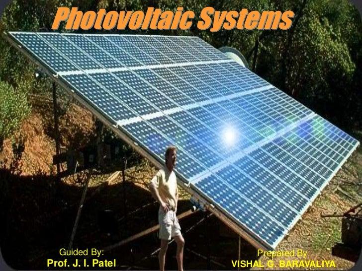 Photovoltaic Systems   Guided By:            Prepared By:Prof. J. I. Patel   VISHAL G. BARAVALIYA