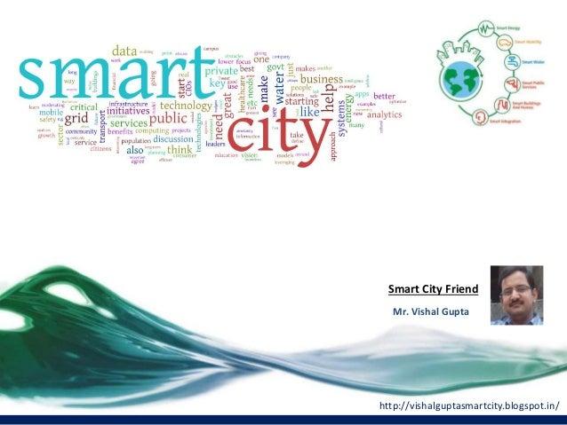 Smart City Friend http://vishalguptasmartcity.blogspot.in/ Mr. Vishal Gupta