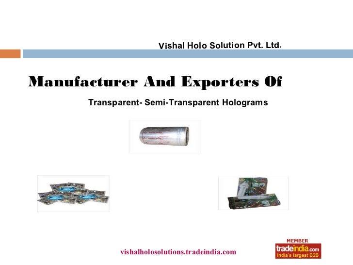 Vishal Holo Solution Pvt. Ltd.Manufacturer And Exporters Of      Transparent- Semi-Transparent Holograms                  ...