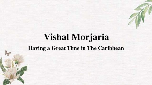 Vishal Morjaria Having a Great Time in The Caribbean