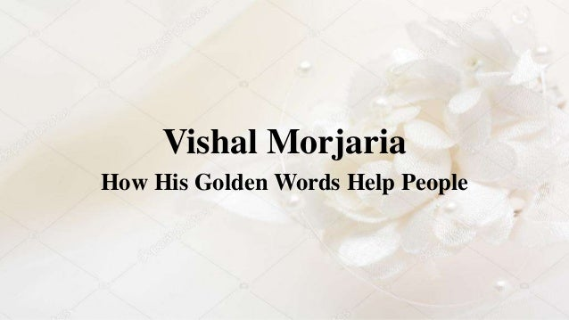 Vishal Morjaria How His Golden Words Help People