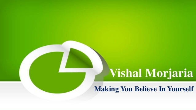 Vishal Morjaria Making You Believe In Yourself