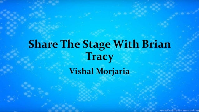 Share The Stage With Brian Tracy Vishal Morjaria