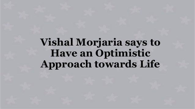 Vishal Morjaria says to Have an Optimistic Approach towards Life