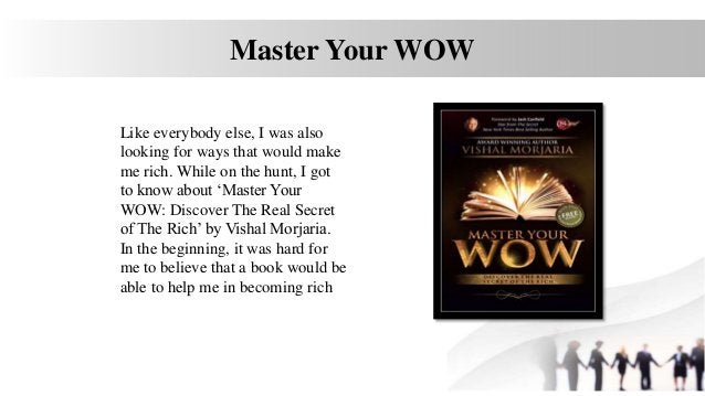 Master Your WOW Like everybody else, I was also looking for ways that would make me rich. While on the hunt, I got to know...