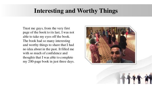 Interesting and Worthy Things Trust me guys, from the very first page of the book to its last, I was not able to take my e...