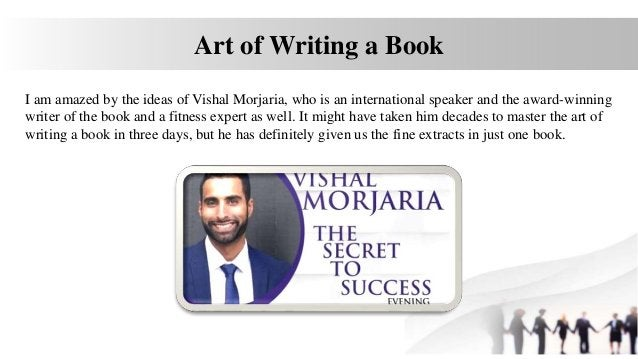 Art of Writing a Book I am amazed by the ideas of Vishal Morjaria, who is an international speaker and the award-winning w...