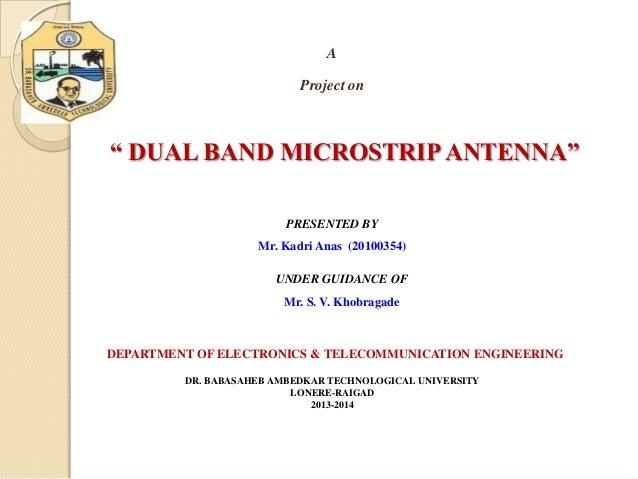 "A Project on  "" DUAL BAND MICROSTRIP ANTENNA"" PRESENTED BY Mr. Kadri Anas (20100354) UNDER GUIDANCE OF Mr. S. V. Khobragad..."