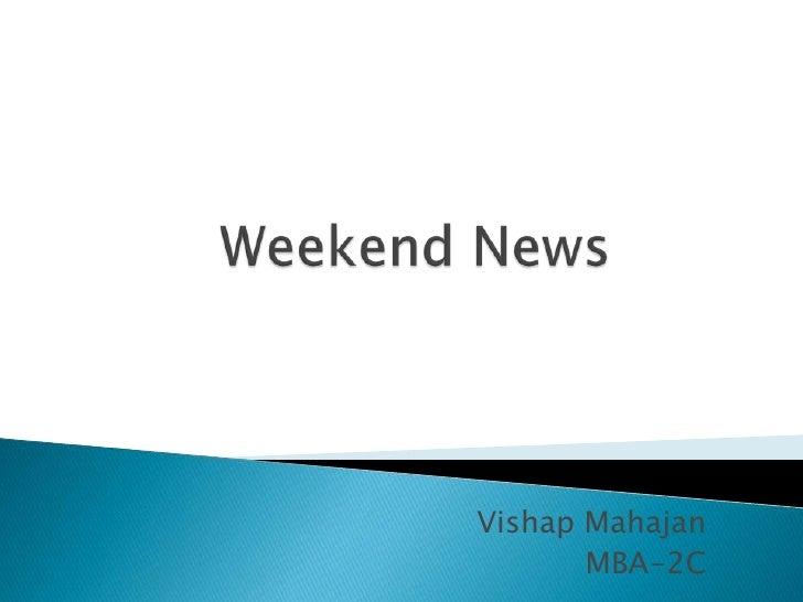 Weekend News<br />VishapMahajan<br />MBA-2C<br />