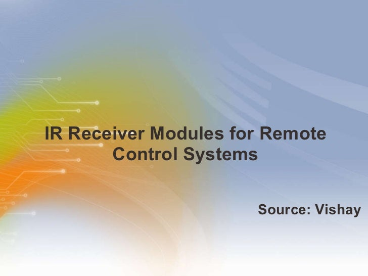 IR Receiver Modules for Remote Control Systems <ul><li>Source: Vishay </li></ul>