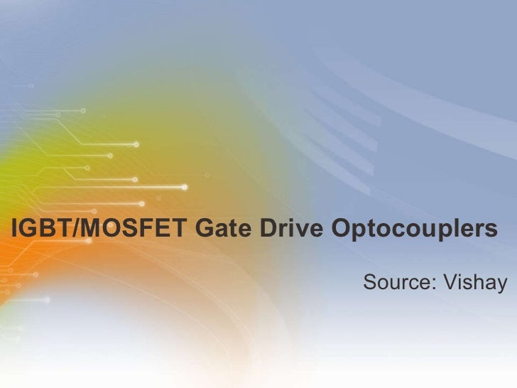 IGBT/MOSFET Gate Drive Optocouplers  <ul><li>Source: Vishay </li></ul>