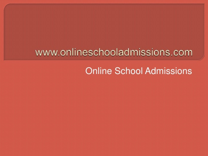 www.onlineschooladmissions.com<br />Online School Admissions<br />