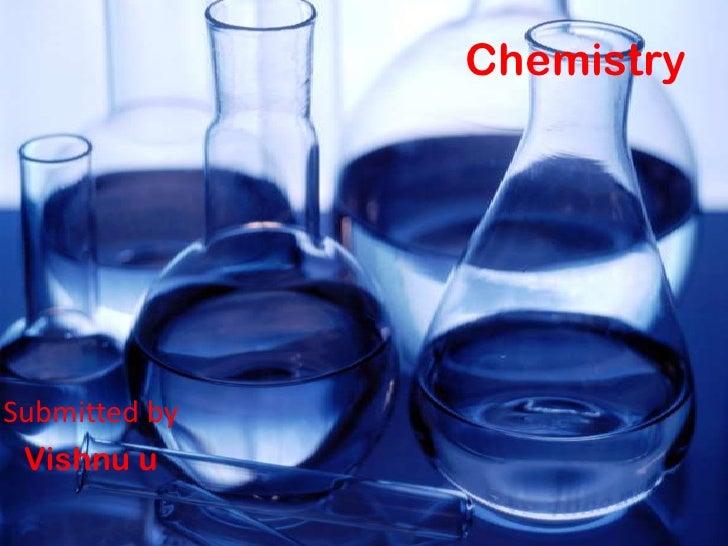 Chemistry Submitted by  Vishnu u