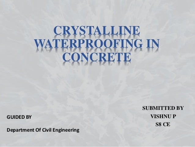 CRYSTALLINE WATERPROOFING IN CONCRETE SUBMITTED BY VISHNU P S8 CE GUIDED BY Department Of Civil Engineering