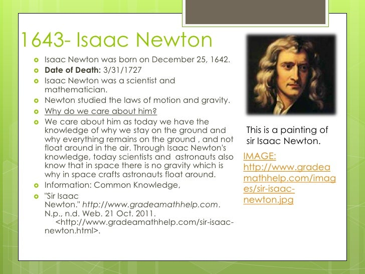 """a look at sir isaac newtons life and discoveries In 1726, newton shared the apple anecdote with william stukeley, who included it in a biography, """"memoirs of sir isaac newton's life,"""" published in 1752."""