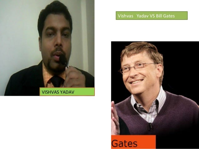 VISHVAS YADAV Vishvas Yadav VS Bill Gates
