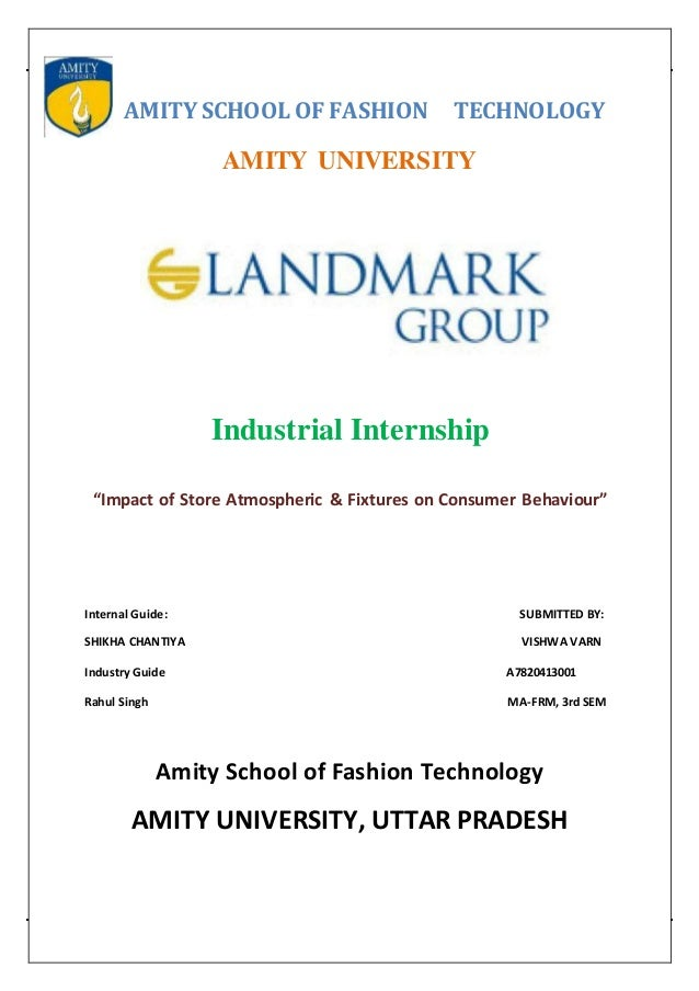 "AMITY SCHOOL OF FASHION TECHNOLOGY  AMITY UNIVERSITY  Industrial Internship  ""Impact of Store Atmospheric & Fixtures on Co..."