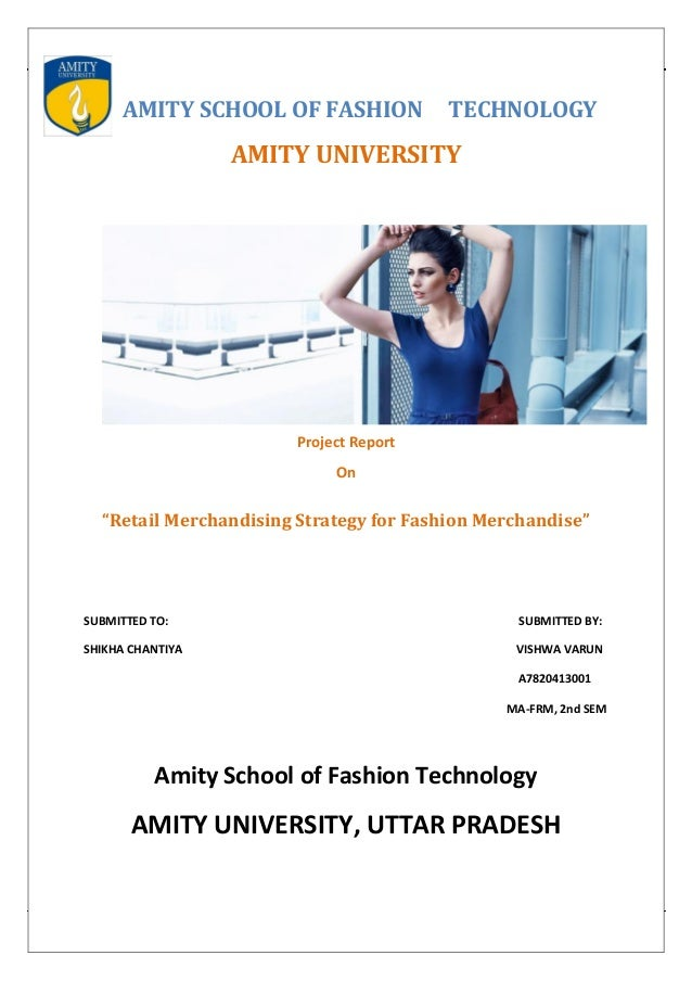 "AMITY SCHOOL OF FASHION TECHNOLOGY AMITY UNIVERSITY Project Report On ""Retail Merchandising Strategy for Fashion Merchandi..."