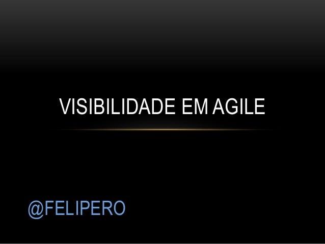 VISIBILIDADE EM AGILE@FELIPERO