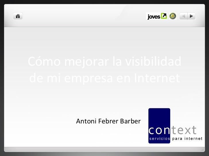 Cómo mejorar la visibilidad  de mi empresa en Internet              Antoni Febrer Barber        ...