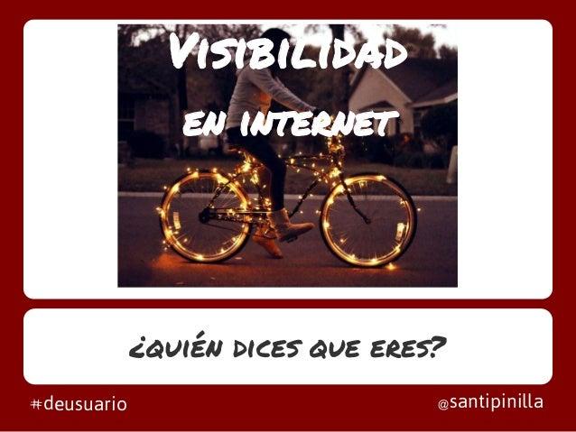 Visibilidaden internet¿quién dices que eres?@santipinilla#deusuario