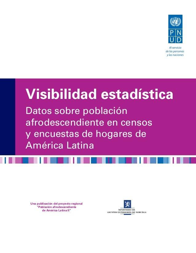 Visibilidad estadística Datos sobre población afrodescendiente en censos y encuestas de hogares de América Latina  Una pub...