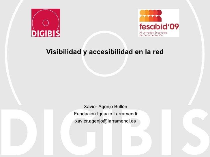 Visibilidad y accesibilidad en la red Xavier Agenjo Bullón Fundación Ignacio Larramendi [email_address]